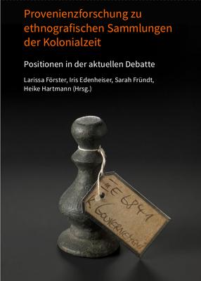 Provenienzforschung zu ethnografischen Sammlungen der Kolonialzeit. Positionen in der aktuellen Debatte (2018)